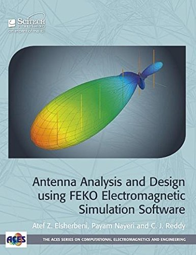 Antenna Analysis and Design using FEKO Electromagnetic Simulation Software (Electromagnetics and Radar)