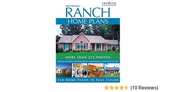 Best-Selling Ranch Home Plans: Editors of Creative Homeowner ... on best american home plans, best ranch features, best mediterranean home plans, best garden home plans, best victorian house plans, best luxury home plans, best split level plans, best twin home plans, best craftsman home plans, best coastal home plans, best custom home plans, best lakefront home plans, best single level home plans, best country home plans, best timber frame home plans, best duplex home plans, garrett home plans, best rambler home plans, best barn home plans, best 3 car garage plans,