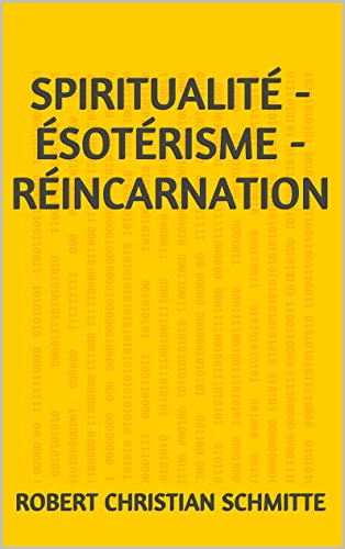 Spiritualité - Ésotérisme - Réincarnation: 2e édition, ajout étude sur ancienne religion (French Edition)