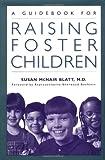 A Guidebook for Raising Foster Children, Susan McNair Blatt M.D., 089789653X