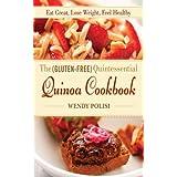 Die Gluten-Free Quintessential Quinoa Cookbook: Eat Great, Lose Weight, Feel Healthy