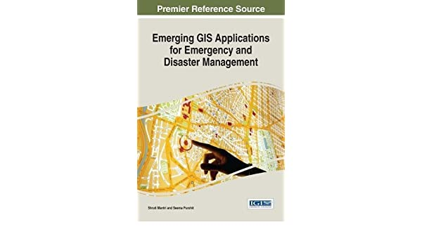 Emerging Gis Applications for Emergency and Disaster Management