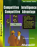 Competitive Intelligence, Competitive Advantage : Real Internet Tactics, Dewitt, Michelle, 1557553246