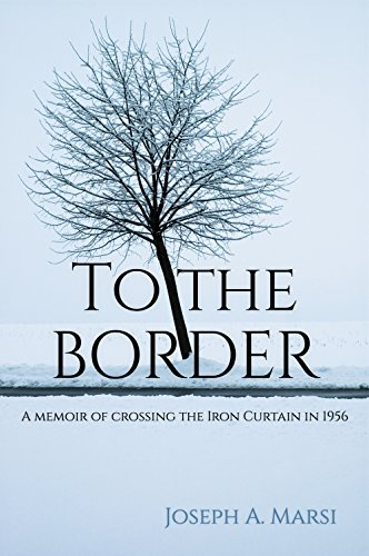 To the border: A memoir of crossing the Iron Curtain in 1956 ()