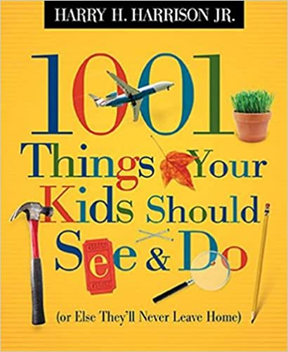 1001 Things Your Kids Should See and Do Before They Leave Home