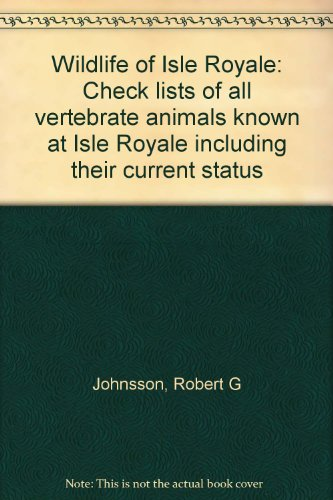 (Wildlife of Isle Royale: Check lists of all vertebrate animals known at Isle Royale including their current status)