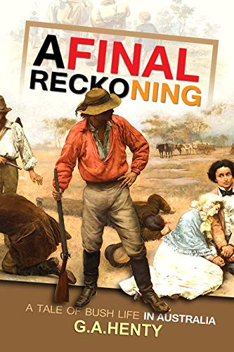 A Final Reckoning: A Tale of Bush Life in Australia (Illustrated Edition)