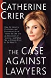 The Case Against Lawyers, Catherine Crier, 0767905040