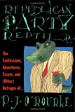Republican Party Reptile: The Confessions, Adventures, Essays, and (Other) Outrages of...