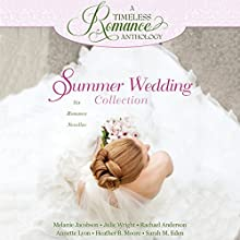 Summer Wedding Collection: Six Romance Novellas Audiobook by Melanie Jacobson, Julie Wright, Rachael Anderson, Annette Lyon, Heather B. Moore, Sarah M. Eden Narrated by Karen Peakes