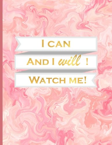 I Can and I will! Watch Me!: Journal/Notebook with 110 Inspirational Quotes Inside, Inspirational Thoughts for Every Day, Inspirational Quotes ... (21.5x28 cm) (Journals to Write in for Women)