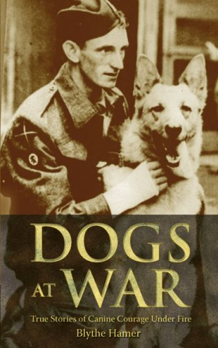 Dogs at War: True Stories of Canine Courage Under Fire