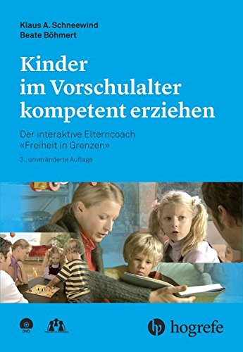 Kinder im Vorschulalter kompetent erziehen: Der interaktive Elterncoach –Freiheit in Grenzen–