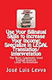 Use Your Bilingual Skills to Increase Your Income: Specialize in LEGAL Translation/Interpretation: The Most Commonly Used English-Spanish Legal Terminology (English and Spanish Edition)