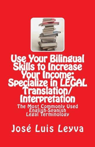 Use Your Bilingual Skills to Increase Your Income: Specialize in LEGAL Translation/Interpretation: The Most Commonly Used English-Spanish Legal Terminology (English and Spanish Edition) by CreateSpace Independent Publishing Platform