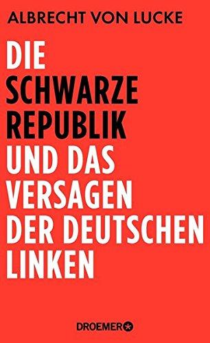 Die schwarze Republik und das Versagen der deutschen Linken Gebundenes Buch – 1. Oktober 2015 Albrecht von Lucke Droemer HC 3426276674 Linkssozialismus