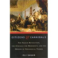 Citizens and Cannibals: The French Revolution, the Struggle for Modernity and the Origins of Ideological Terror