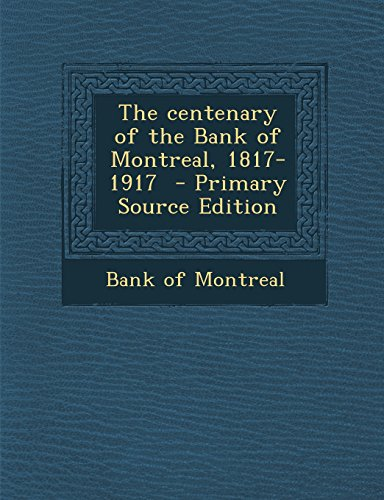the-centenary-of-the-bank-of-montreal-1817-1917-primary-source-edition