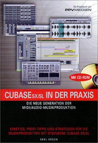 Cubase SX/SL in der Praxis: Die neue Generation der MIDI/Audio-Musikproduktion