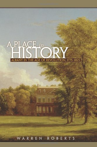 Read Online A Place in History: Albany in the Age of Revolution, 1775-1825 pdf