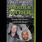 Needle Work: Battery Acid, Heroin, and Double Murder | Fred Rosen