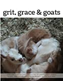 img - for Grit, Grace & Goats: Sunflower Farm Creamery's Reflections on Compassionate Farming, Recipes, Farm Photography, Tips on Raising a Healthy Herd book / textbook / text book