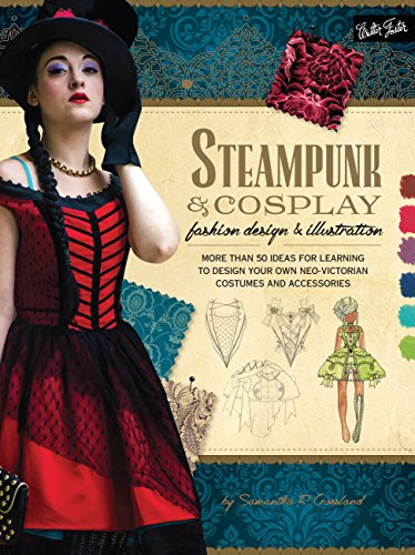 Steampunk & Cosplay Fashion Design & Illustration: More than 50 ideas for learning to design your own Neo-Victorian costumes and accessories (Learn to Draw)