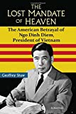 """Ngo Dinh Diem, the first president of the Republic of Vietnam, possessed the Confucian """"Mandate of Heaven"""", a moral and political authority that was widely recognized by all Vietnamese. This devout Roman Catholic leader never lost this mandat..."""