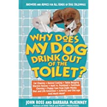 Why Does My Dog Drink Out of the Toilet: Answers and Advice for All Kinds of Dog Dilemmas