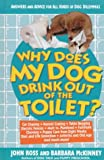img - for Why Does My Dog Drink Out of the Toilet: Answers and Advice for All Kinds of Dog Dilemmas book / textbook / text book