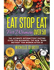 """Eat Stop Eat for Women Over 50: The Ultimate Intermittent Fasting Guide For Beginners: The New """"Burn Method"""" For Women After 50 