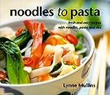 Noodles to Pasta, Lynne Mullins, 0732267528
