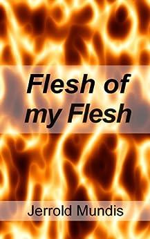 Flesh of my Flesh: A Short Story by [Mundis, Jerrold]