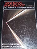 Abnormal Psychology : The Problem of Maladaptive Behavior, Sarason, Irwin G. and Sarason, Barbara R., 0130006386