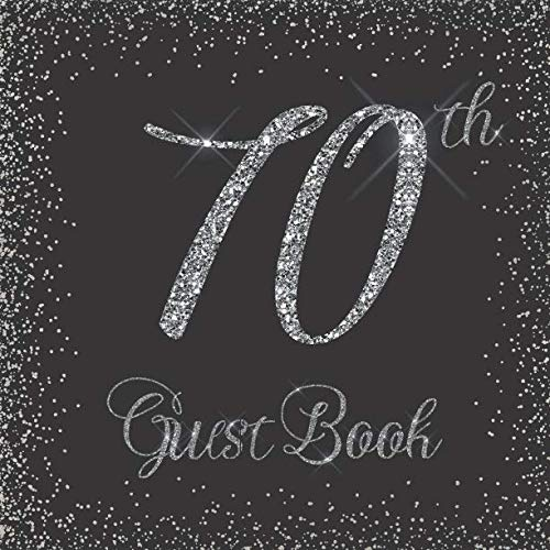 70th Guest Book: Glitter Silver and Black - Birthday/Anniversary/Wedding/Memorial/Farewell/Event Party Signing Message Book, Gift Log, Photo Space, ... Keepsake Present for Special Memories