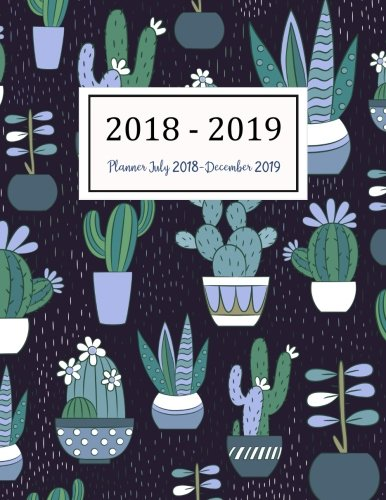 Planner July 2018-December 2019: Two Year – Daily Weekly Monthly Calendar Planner | 18 Months July 2018 to December 2019 For Academic Agenda Schedule … (Academic Planner 2018-2019) (Volume 10)