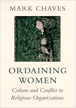 Book Ordaining Women: Culture and Conflict in Religious Organizations