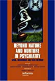 Beyond Nature and Nurture in Psychiatry : Genes, Environment and Their Interplay, , 041537300X
