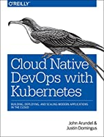 Cloud Native DevOps with Kubernetes: Building, Deploying, and Scaling Modern Applications in the Cloud Front Cover