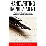 Handwriting Improvement: The Essential Guide To Improve Your Handwriting And Bring It To Perfection! (Improve Handwriting, Typography, Penmanship)