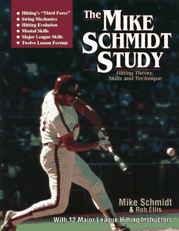 Baseball Hitting Techniques (The Mike Schmidt Study: Hitting Theory, Skills and Technique)