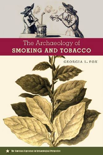The Archaeology Of Smoking And Tobacco (American Experience In Archaeological Pespective)