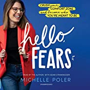 Hello, Fears: Crush Your Comfort Zone and Become Who You're Meant t