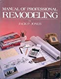 Manual of Professional Remodeling, Jones, Jack P., 0910460981