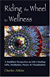 Riding the Wheel to Wellness, Charles Atkins, 0892541121