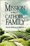The Mission of the Catholic Family, Rick Sarkisian, 0898708516