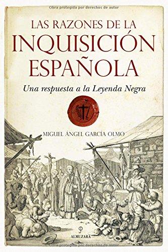 Las razones de la Inquisición Española: Una respuesta a la Leyenda Negra Historia almuzara: Amazon.es: García Olmo, Miguel Ángel: Libros