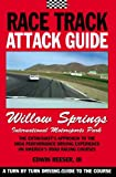 Race Track Attack Guide - Willow Springs, Edwin Benjamin Reeser, 0984172416