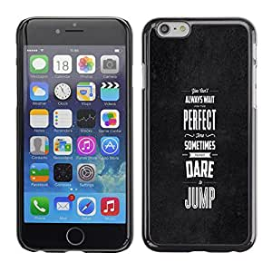 Qstar Arte & diseño plástico duro Fundas Cover Cubre Hard Case Cover para Apple iPhone 6(4.7 inches) ( Black Grey Dare Inspiring Message Perfect)