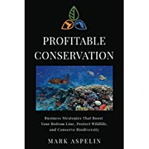 Profitable Conservation: Business Strategies That Boost Your Bottom Line, Protect Wildlife, and Conserve Biodiversity